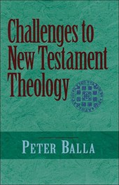 Challenges to New Testament Theology | Peter Balla |