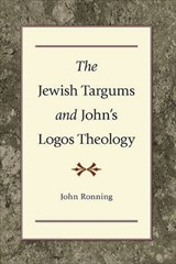The Jewish Targums and John's Logos Theology | John L. Ronning |