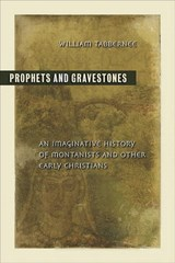 Prophets and Gravestones | William Tabbernee |