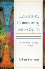 Covenant, Community, and the Spirit | Robert Sherman |