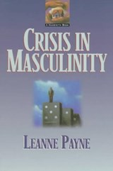 Crisis in Masculinity | Leanne Payne |