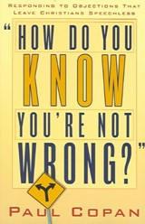 How Do You Know You're Not Wrong? | Paul Copan |