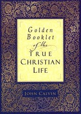 Golden Booklet of the True Christian Life | John Calvin ; Henry J. Van Andel |
