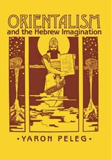 Orientalism and the Hebrew Imagination | Yaron Peleg |