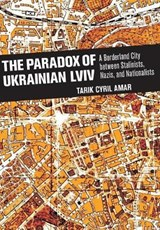 The Paradox of Ukrainian Lviv | Tarik Cyril Amar |