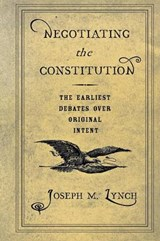 Negotiating the Constitution | Joseph M. Lynch |