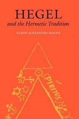 Hegel and the Hermetic Tradition | Glenn Alexander Magee |