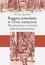 Beggars, Iconoclasts, and Civic Patriots | Peter J. Arnade |