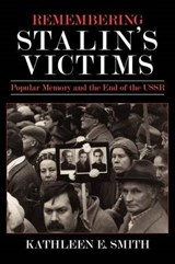 Remembering Stalin's Victims | Kathleen E. Smith |
