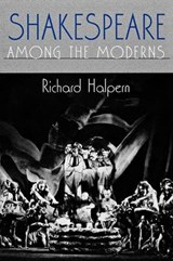 Shakespeare Among the Moderns | Richard Halpern |
