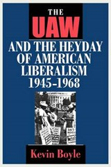 The UAW and the Heyday of American Liberalism, | Kevin Boyle |
