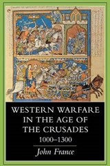 Western Warfare in the Age of the Crusades, | John France |