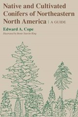Native and Cultivated Conifers of Northeastern North America | Edward A. Cope |