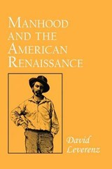 Manhood and the American Renaissance | David Leverenz |