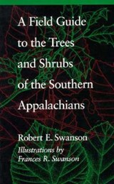 A Field Guide to the Trees and Shrubs of the Southern Appalachians | Robert E. Swanson |