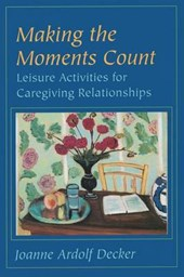 Making the Moments Count - Leisure Activities for Caregiving Relationships | Decker |