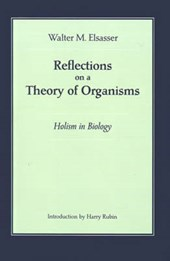 Reflections on a Theory of Organisms | Elsasser |