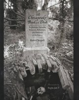 The Chesapeake Book of the Dead - Tombstones, Epitaphs, Histories, Reflections and Oddments of the Region | Chappell |