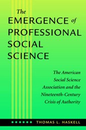 The Emergence of Professional Social Science | Haskell |