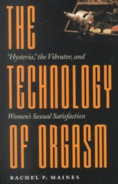 "The Technology of Orgasm - ""Hysteria"", the Vibrator and Women's Sexual Satisfaction"