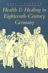 Health and Healing in Eighteenth-Century Germany | Lindemann |