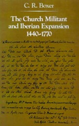 The Church Militant and Iberian Expansion, 1440- | Boxer |