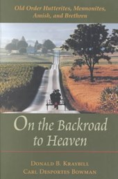 On the Backroad to Heaven - Old Order Hutterites, Mennonites, Amish and Brethren | Kraybill |
