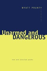 Unarmed and Dangerous - New and Selected Poems | Prunty |