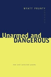 Unarmed and Dangerous - New and Selected Poems