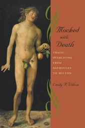 Mocked with Death - Tragic Overliving from Sophocles to Milton