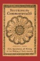 Securing the Commonwealth - Debt, Speculation, and  Writing in the Making of Early America