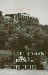 Late Roman Spain and Its Cities | Michael Kulikowski |