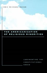The Americanization of Religious Minorities - Confronting the Constitutional Order | Eric Michael Mazur |