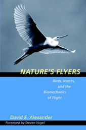 Nature's Flyers - Birds, Insects and the Biomechanics of Flight | David E Alexander |
