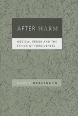 After Harm - Medical Error and the Ethics of Forgiveness | Nancy Berlinger |