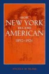 How New York Became American, 1890-1924 | Angela Blake |