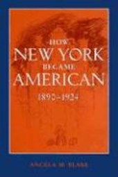 How New York Became American, 1890-1924