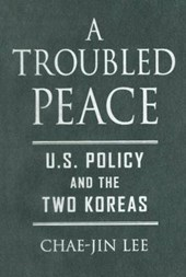 A Troubled Peace - U.S. Policy and the Two Koreas | Chae-jin Lee |