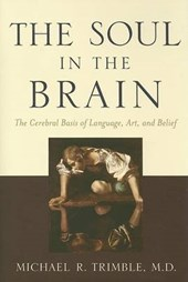 The Soul in the Brain - The Cerebral Basis of Language, Art and Belief