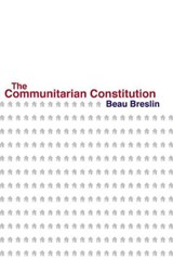 The Communitarian Constitution | Beau Breslin |