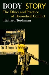 Body and Story - The Ethics and Practice of Theoretical Conflict | Richard Terdiman |