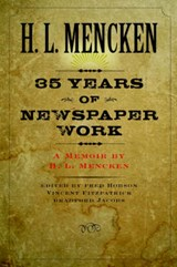 Thirty-Five Years of Newspaper Work - A Memoir by H L Mencken | Henry Louis Mencken |