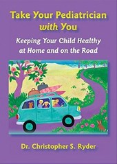 Take Your Pediatrician with You - Keeping Your Child Healthy at Home and on the Road