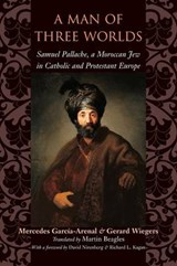 A Man of Three Worlds - Samuel Pallache, a Moroccan Jew in Catholic and Protestant Europe | Mercedes García-arenal |