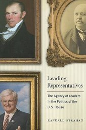 Leading Representatives - The Agency of Leaders in the Politics of the U.S. House