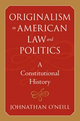 Originalism in American Law and Politics - A Constitutional History | Johnathan O'neill |