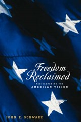 Freedom Reclaimed - Rediscovering the American Vision | John E Schwarz |