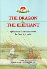 The Dragon and the Elephant - Agricultural and Rural Reforms in China and India | Ashok Gulati |