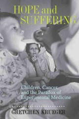 Hope And Suffering - Children, Cancer and the Paradox of Experimental Medicine | Grtechen Krueger |