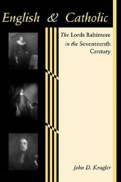 English and Catholic - The Lords Baltimore in the Seventh Century | Jd Krugler |